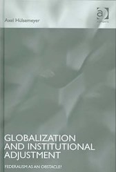 Globalization and Institutional Adjustment: Federalisation as an obstacle?