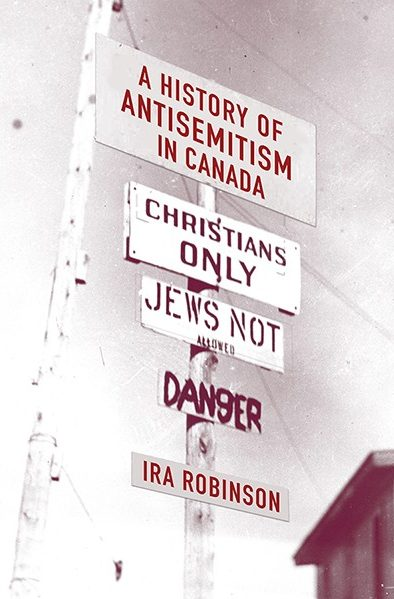 A History of Antisemitism in Canada - Ira Robinson (Author)