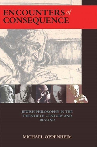 Encounters of Consequence: Jewish Philosophy in the Twentieth Century and Beyond (Judaism and Jewish Life) - by Michael Oppenheim