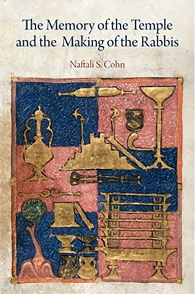 The Memory of the Temple and the Making of the Rabbis - Naftali S. Cohn