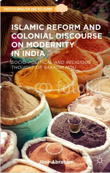 Islamic Reform and Colonial Discourse on Modernity in India: Socio-Political and Religious Thought of Vakkom Moulavi - Jose Abraham