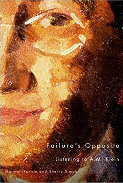 Failure's Opposite: Listening to A.M. Klein by Norman Ravvin, Sherry Simon