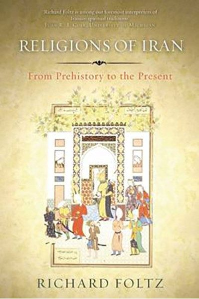 Religions of Iran: From Prehistory to the Present - Richard Foltz