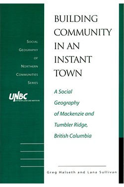 Building Community in an Instant Town: A Social Geography of  Mackenzie and Tumbler Ridge,  British Columbia
