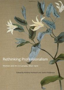 Rethinking Professionalism: Women and Art in Canada, 1850-1970