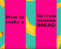 How to make the perfect fair-trade banana bread