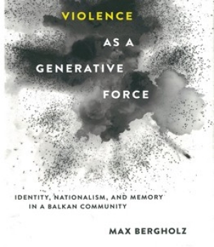 Violence as a Generative Force: Nationalism, Identity, and Memory in a Balkan Community