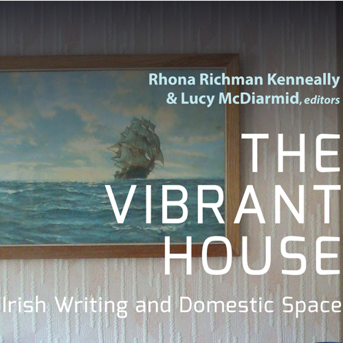 The Vibrant House| Irish Writing and Domestic Space