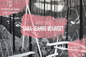 The Painting and Drawing Student Association-Artist Talk: SARA-JEANNE BOURGET