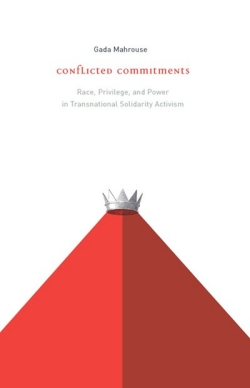 Conflicted Commitments: Race, Privilege, and Power in Solidarity Activism, by Gada Mahrouse