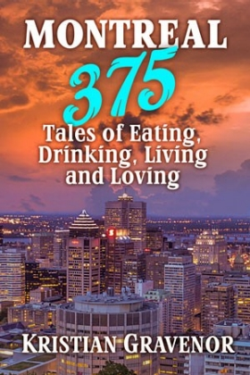 Montreal 375: Tales of Eating, Drinking, Living and Loving